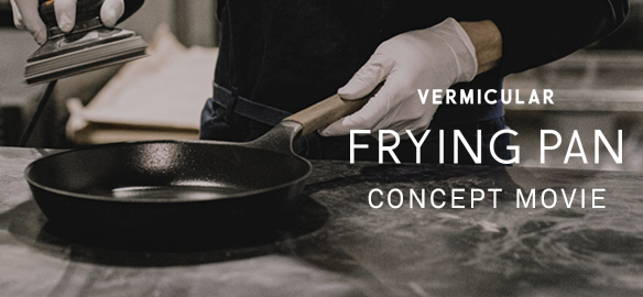 VERMICULAR FRYING PAN CONCEPT MOVIE